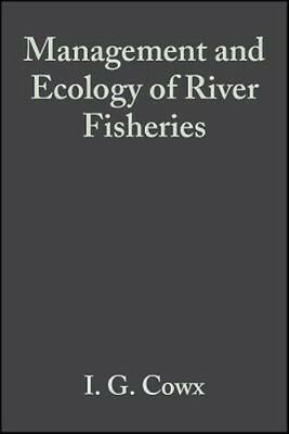 Management and Ecology of River Fisheries by Ian Cowx Hardcover Book