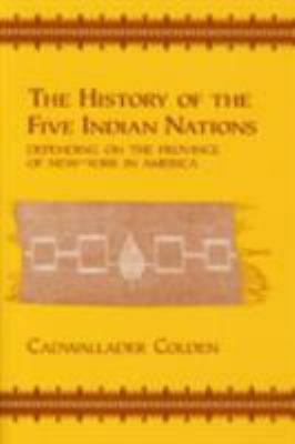 The History of the Five Indian Nations by Cadwallader Colden