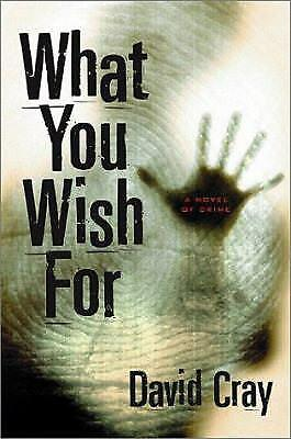 What You Wish For : A Novel of Crime by David Cray