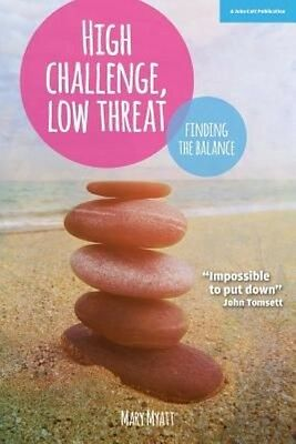 High Challenge, Low Threat: How the Best Leaders Find the Balance by Mary Myatt