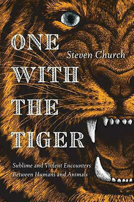 One with the Tiger: Sublime and Violent Encounters Between Man and Animal: Subli