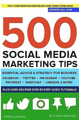 500 Social Media Marketing Tips: Essential Advice Hints and Strategy for Busi...