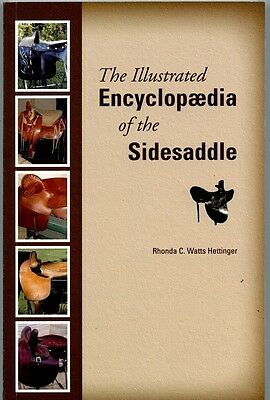 THE ILLUSTRATED ENCYCLOPAEDIA OF THE SIDESADDLE by RHONDA WATTS-HETTINGER