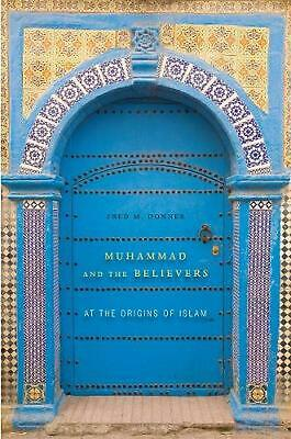 Muhammad and the Believers: At the Origins of Islam by Fred M. Donner (English)