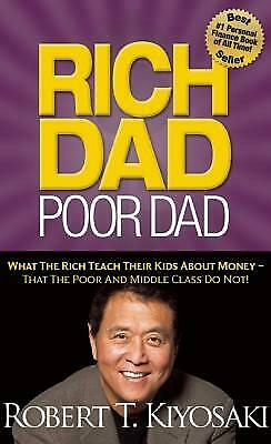 Rich Dad Poor Dad : What the Rich Teach Their Kids about Money That the Poor...