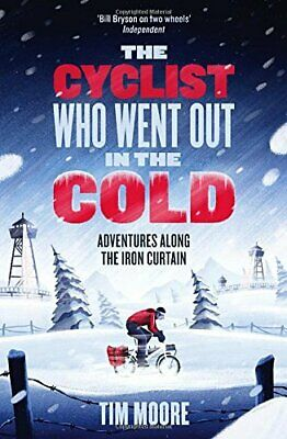The Cyclist Who Went Out in the Cold: Adventures Along the Iron... by Moore, Tim