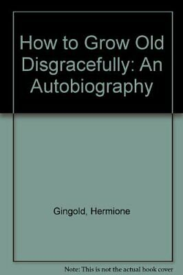 How to Grow Old Disgracefully: An Autobiography by Gingold, Hermione Paperback