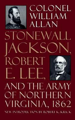 Stonewall Jackson, Robert E. Lee, and the Army of Northern Virginia 1862