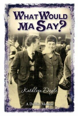What Would Ma Say by Kathleen Doyle Paperback Book The Cheap Fast Free Post
