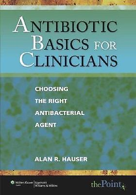 Antibiotic Basics for Clinicians : Choosing the Right Antibacterial Agent