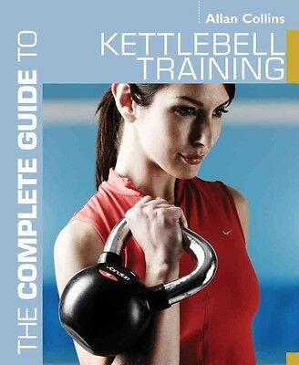 Complete Guide to Kettlebell Training by Allan Collins Paperback Book (English)