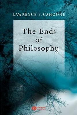 The Ends of Philosophy: Pragmatism, Foundationalism and Postmodernism by Lawrenc