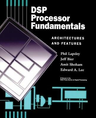 DSP Processor Fundamentals: Architectures and Features by Phil Lapsley Paperback