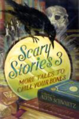 Scary Stories 3 : More Tales to Chill Your Bones by Alvin Schwartz