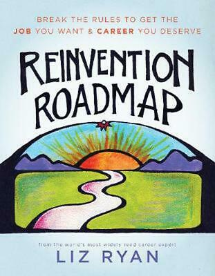 Reinvention Roadmap: Break the Rules to Get the Job You Want and Career You Dese