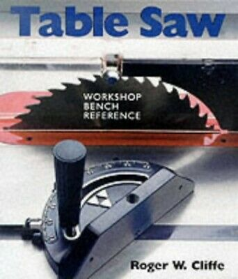 Table Saw: Workshop Bench Reference, Cliffe, Roger Spiral bound Book The Cheap
