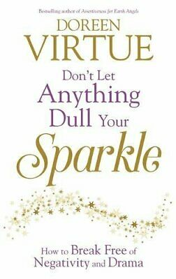 Don't Let Anything Dull Your Sparkle: How to Break Free of ... by Virtue, Doreen