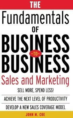 The Fundamentals of Business-To-Business Sales & Marketing by John Coe Hardcover
