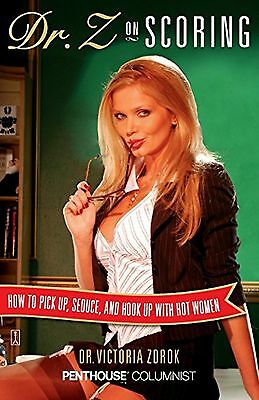Dr. Z on Scoring: How to Pick Up Seduce and Hook Up with Hot Women New