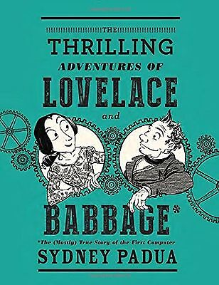 The Thrilling Adventures of Lovelace and Babbage: The (Mostly) True Story... New