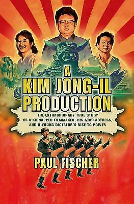 A Kim Jong-Il Production : The Extraordinary True Story of a Kidnapped...