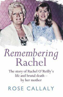 Remembering Rachel: The story of Rachel O'Reilly's... by Callaly, Rose Paperback