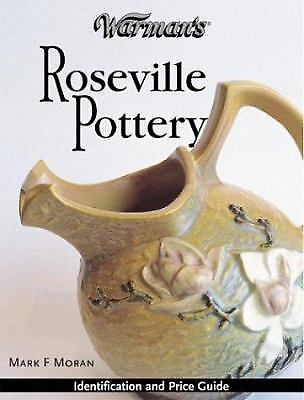 Warman's Roseville Pottery : Identification and Price Guide by Mark Moran
