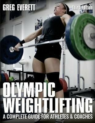 Olympic Weightlifting: A Complete Guide for Athletes & Coaches by Greg Everett P