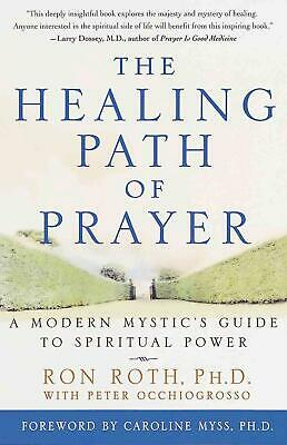 The Healing Path of Prayer: A Modern Mystic's Guide to Spiritual Power by Ron Ro
