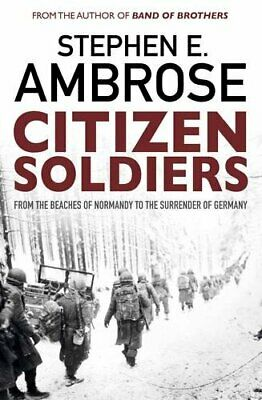 Citizen Soldiers: From The Normandy Beaches To The Sur... by Ambrose, Stephen E.