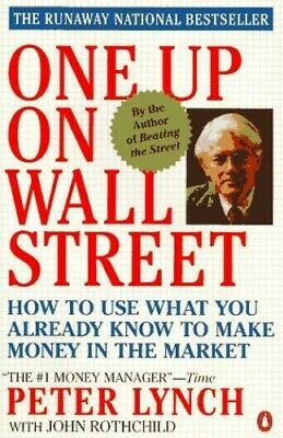 One up On Wall Street: How to Use what You Already Know to Ma... by Peter, Lynch