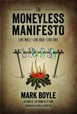 The Moneyless Manifesto: Live Well. Live Rich. Live Free. by Mark Boyle Book The