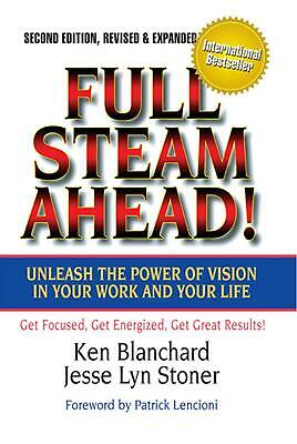 Full Steam Ahead!: Unleash the Power of Vision in Your Company and Your Life by