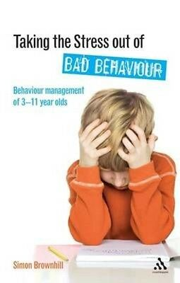 Taking the Stress Out of Bad Behaviour: Behaviour Management of 3-11 Year Olds b