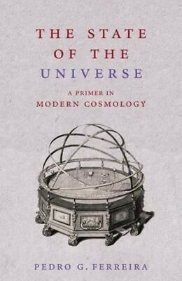 The State of the Universe: A Primer in Modern Cosmology by Pedro G. Ferreira Pap