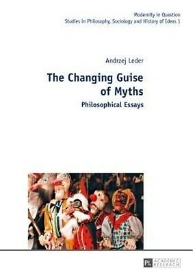 The Changing Guise of Myths: Philosophical Essays by Andrzej Leder Hardcover Boo