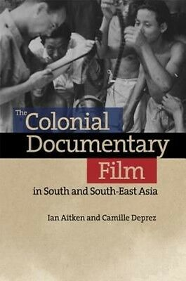 Colonial Documentary Film in South and South-east Asia by Aitken Ian And Depr Ha