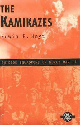 The Kamikazes : Suicide Squadrons of World War II by Edwin P. Hoyt