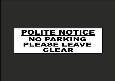 Polite Notice No Parking Please Leave Clear Signs / Stickers - All Sizes