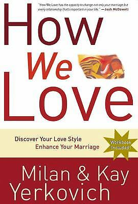 How We Love : Discover Your Love Style, Enhance Your Marriage