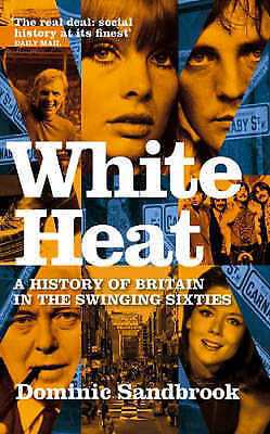 White Heat: A History of Britain in the Swinging Sixties: v. 2: 1964-1970 by...