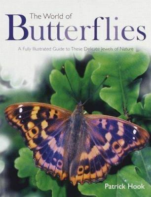 The World of Butterflies : A Fully Illustrated Guide to These Delicate Jewels...