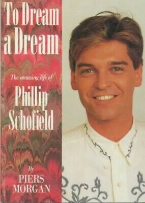 To Dream a Dream: Amazing Life of Phillip Schofield by Morgan, Piers Paperback