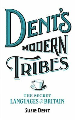 Dent's Modern Tribes: The Secret Languages of Britain by Dent, Susie Book The