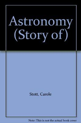 Astronomy (Story of) by Stott, Carole Hardback Book The Cheap Fast Free Post