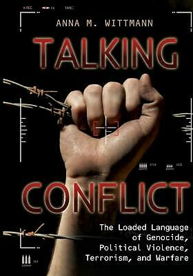 Talking Conflict: The Loaded Language of Genocide, Political Violence, Terrorism