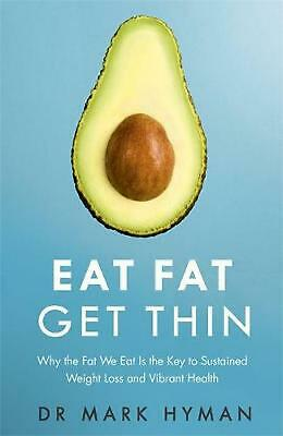 Eat Fat Get Thin: Why the Fat We Eat Is the Key to Sustained Weight Loss and Vib