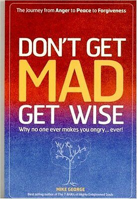 Don't Get Mad Get Wise: Why No One Ever Makes You Angry!, George, Mike Paperback