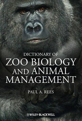A Dictionary of Zoo Biology and Animal Management by Paul A. Rees Hardcover Book