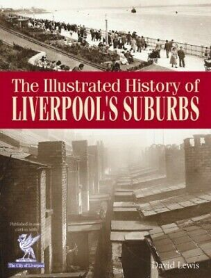 The Illustrated History of Liverpool's Suburbs, Lewis, David Hardback Book The